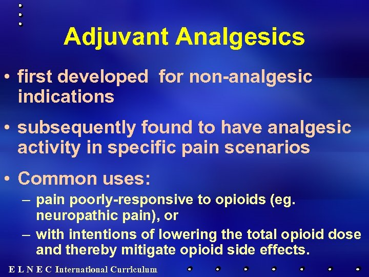 Adjuvant Analgesics • first developed for non-analgesic indications • subsequently found to have analgesic