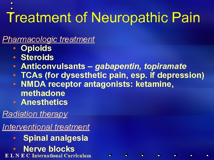 Treatment of Neuropathic Pain Pharmacologic treatment • Opioids • Steroids • Anticonvulsants – gabapentin,