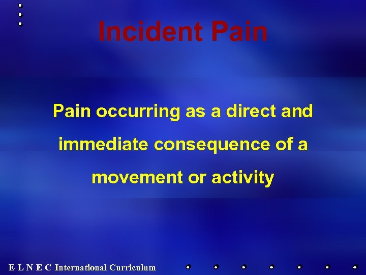 Incident Pain occurring as a direct and immediate consequence of a movement or activity