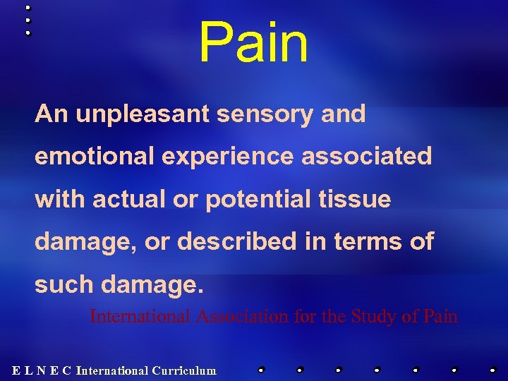Pain An unpleasant sensory and emotional experience associated with actual or potential tissue damage,