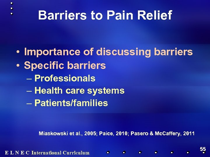 Barriers to Pain Relief • Importance of discussing barriers • Specific barriers – Professionals