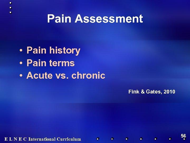 Pain Assessment • Pain history • Pain terms • Acute vs. chronic Fink &