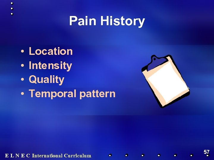 Pain History • • Location Intensity Quality Temporal pattern E L N E C