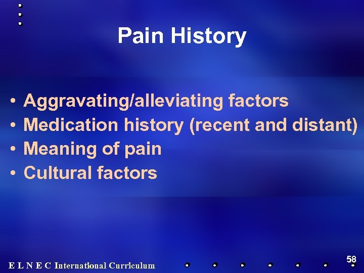 Pain History • • Aggravating/alleviating factors Medication history (recent and distant) Meaning of pain