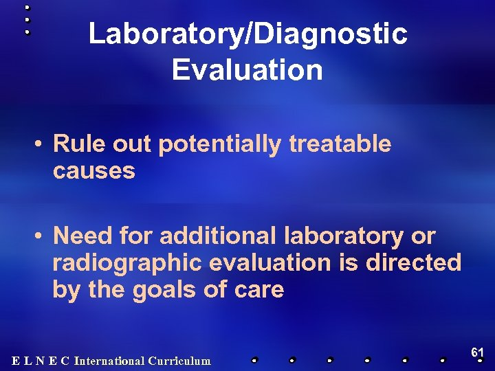 Laboratory/Diagnostic Evaluation • Rule out potentially treatable causes • Need for additional laboratory or