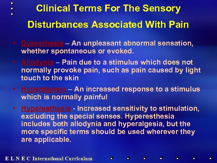 Clinical Terms For The Sensory Disturbances Associated With Pain • Dysesthesia – An unpleasant