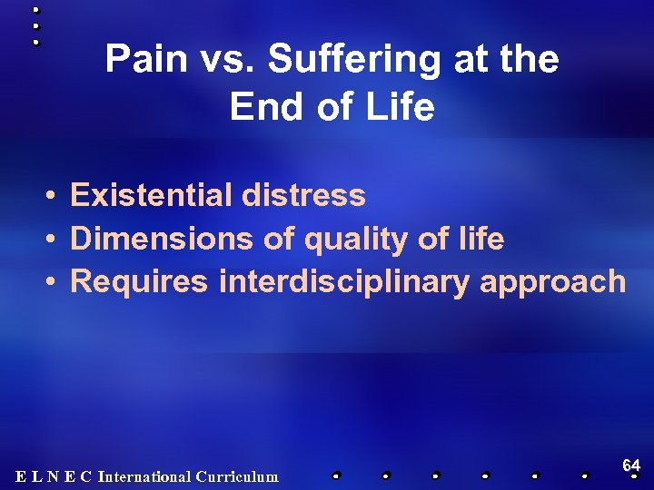 Pain vs. Suffering at the End of Life • Existential distress • Dimensions of
