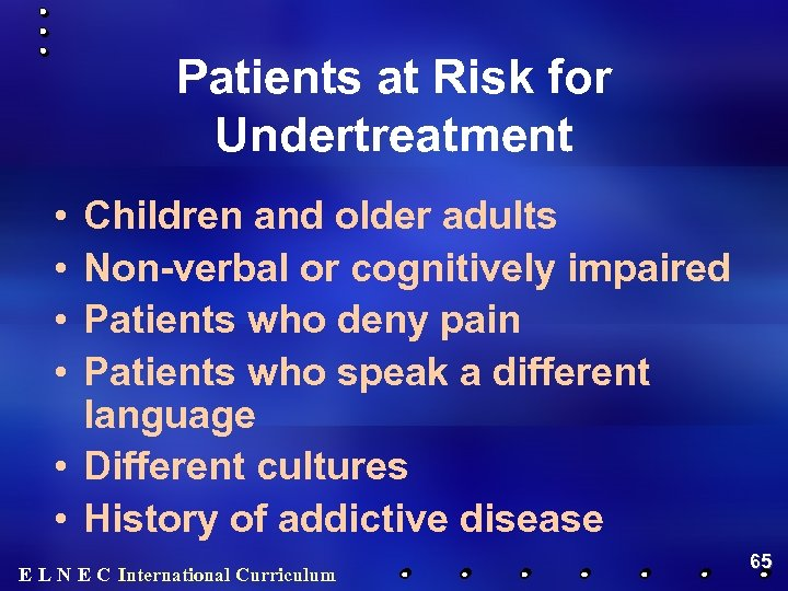 Patients at Risk for Undertreatment • • Children and older adults Non-verbal or cognitively