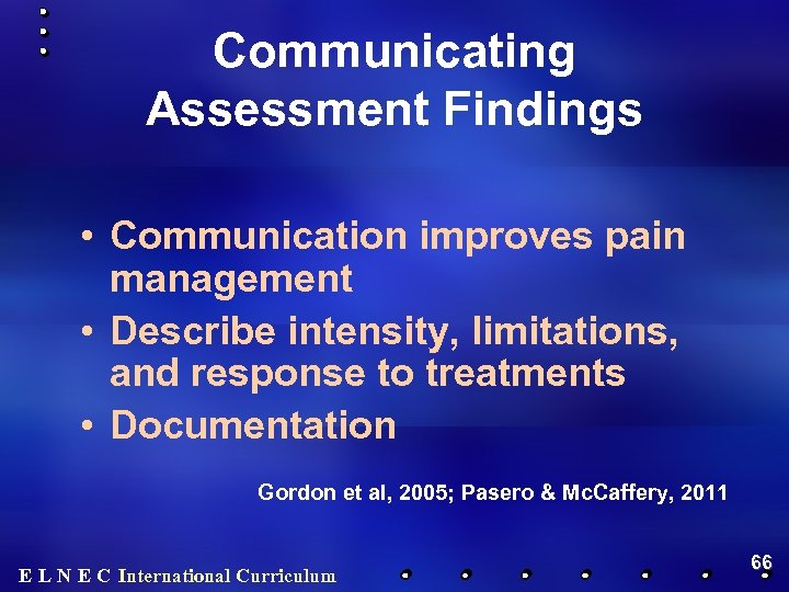 Communicating Assessment Findings • Communication improves pain management • Describe intensity, limitations, and response