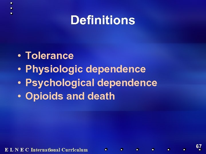 Definitions • • Tolerance Physiologic dependence Psychological dependence Opioids and death E L N
