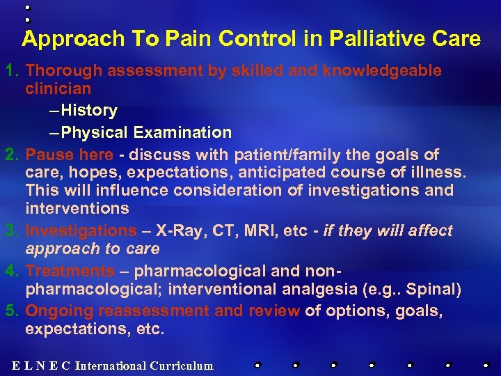 Approach To Pain Control in Palliative Care 1. Thorough assessment by skilled and knowledgeable