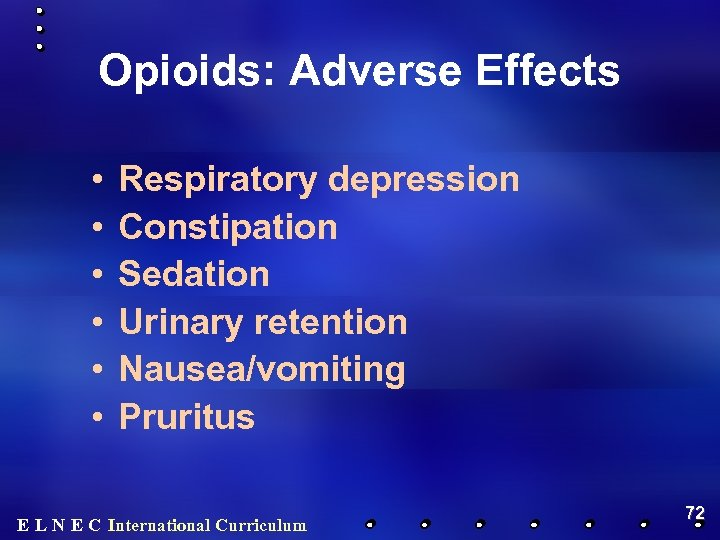Opioids: Adverse Effects • • • Respiratory depression Constipation Sedation Urinary retention Nausea/vomiting Pruritus