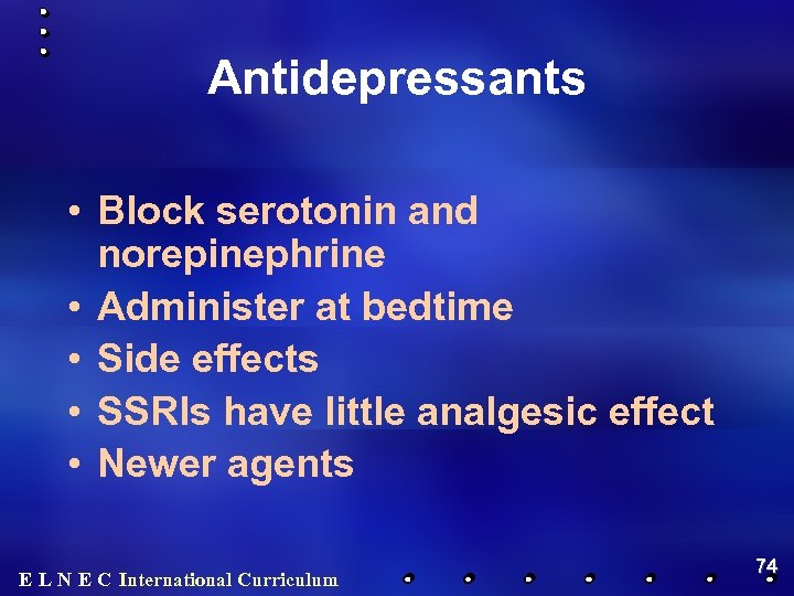 Antidepressants • Block serotonin and norepinephrine • Administer at bedtime • Side effects •