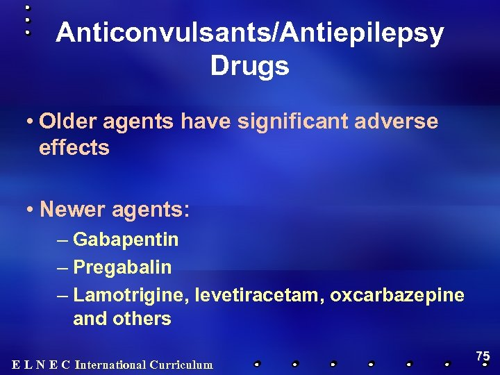 Anticonvulsants/Antiepilepsy Drugs • Older agents have significant adverse effects • Newer agents: – Gabapentin