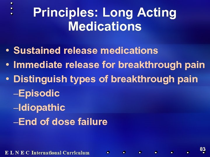 Principles: Long Acting Medications • Sustained release medications • Immediate release for breakthrough pain