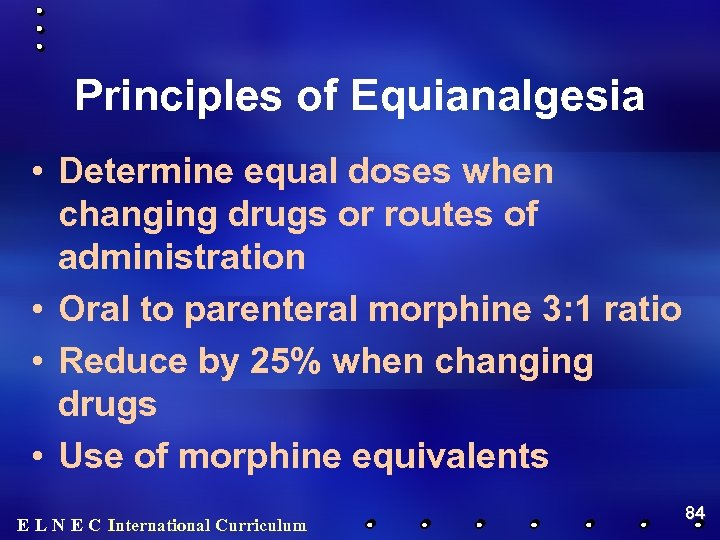 Principles of Equianalgesia • Determine equal doses when changing drugs or routes of administration