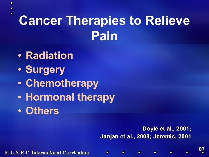 Cancer Therapies to Relieve Pain • • • Radiation Surgery Chemotherapy Hormonal therapy Others