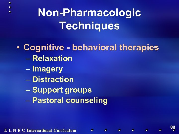 Non-Pharmacologic Techniques • Cognitive - behavioral therapies – Relaxation – Imagery – Distraction –