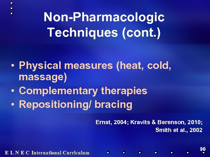 Non-Pharmacologic Techniques (cont. ) • Physical measures (heat, cold, massage) • Complementary therapies •