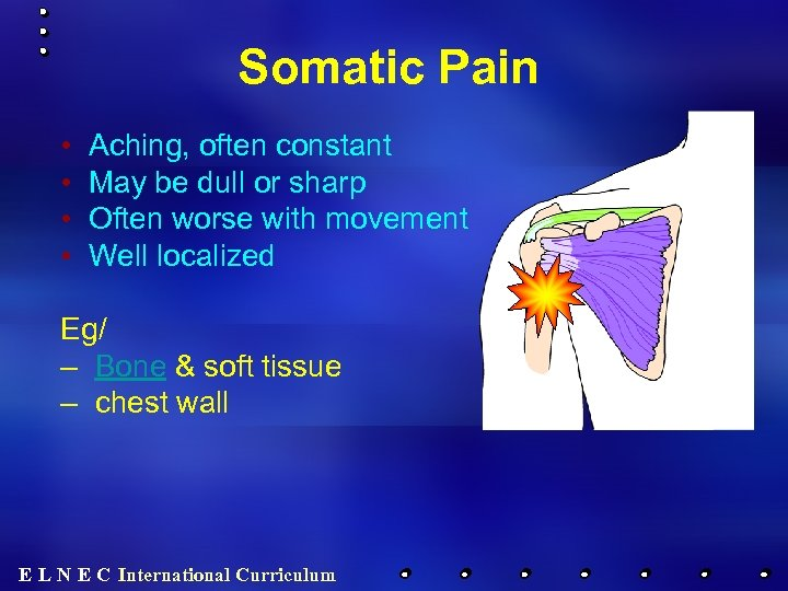 Somatic Pain • • Aching, often constant May be dull or sharp Often worse