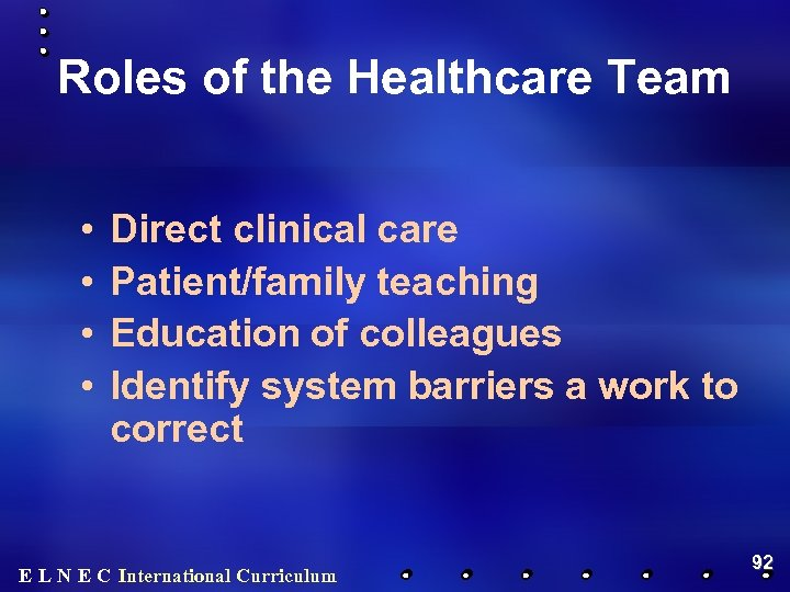 Roles of the Healthcare Team • • Direct clinical care Patient/family teaching Education of