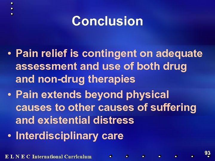 Conclusion • Pain relief is contingent on adequate assessment and use of both drug