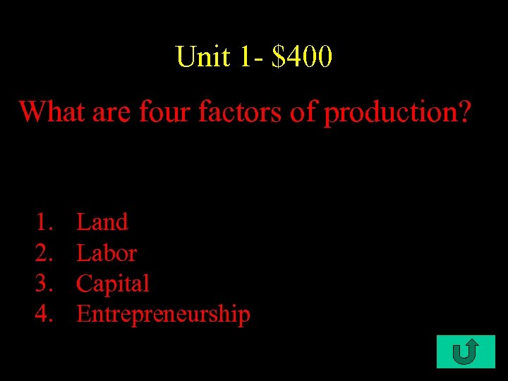 Unit 1 - $400 What are four factors of production? 1. 2. 3. 4.