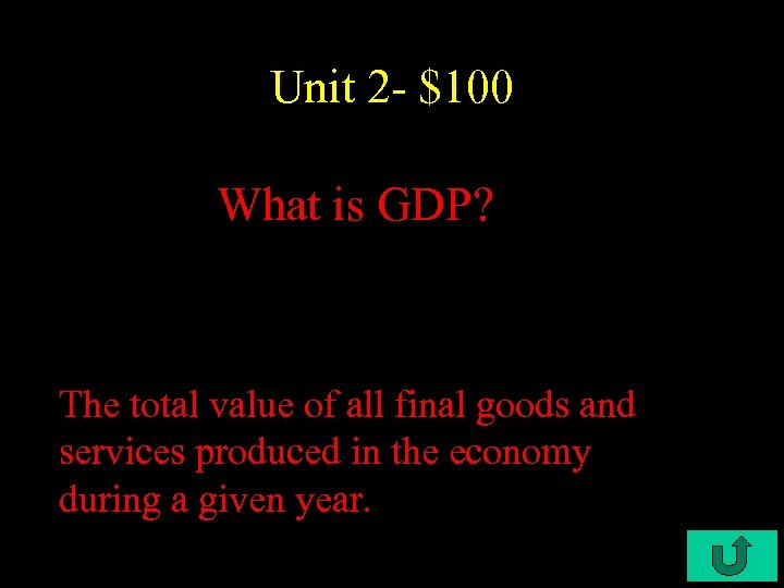 Unit 2 - $100 What is GDP? The total value of all final goods