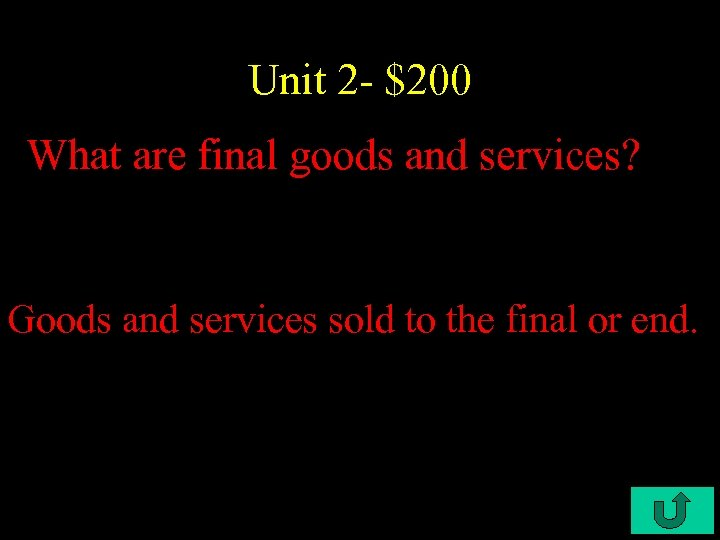 Unit 2 - $200 What are final goods and services? Goods and services sold