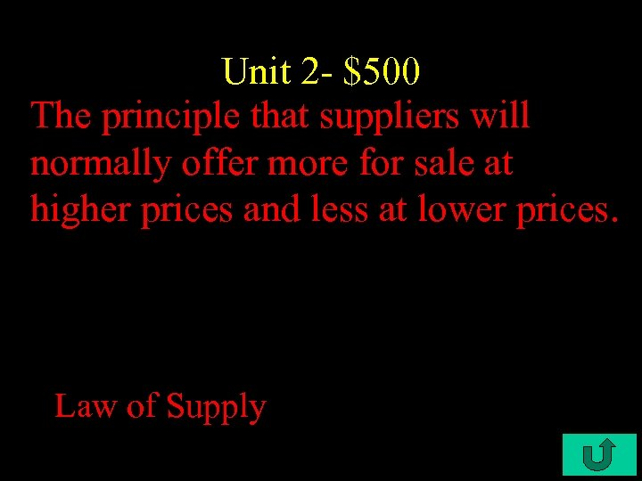 Unit 2 - $500 The principle that suppliers will normally offer more for sale