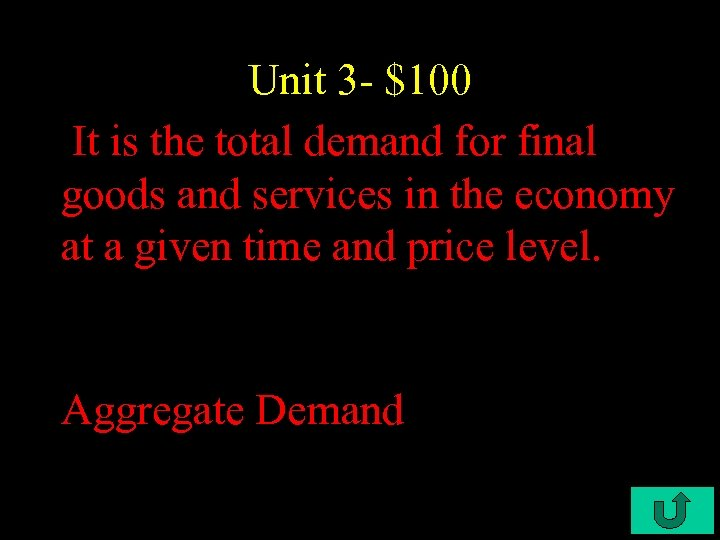 Unit 3 - $100 It is the total demand for final goods and services
