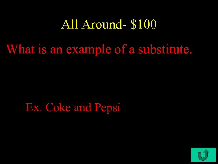 All Around- $100 What is an example of a substitute. Ex. Coke and Pepsi