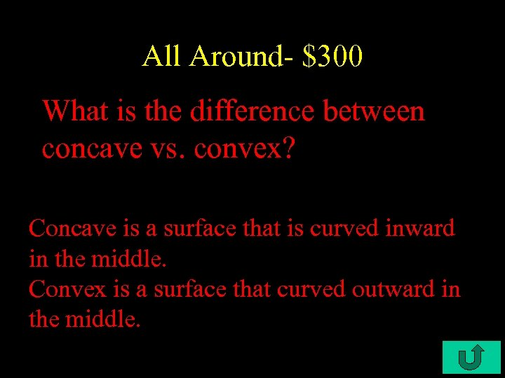 All Around- $300 What is the difference between concave vs. convex? Concave is a