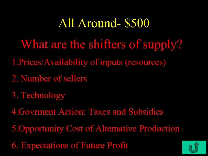 All Around- $500 What are the shifters of supply? 1. Prices/Availability of inputs (resources)