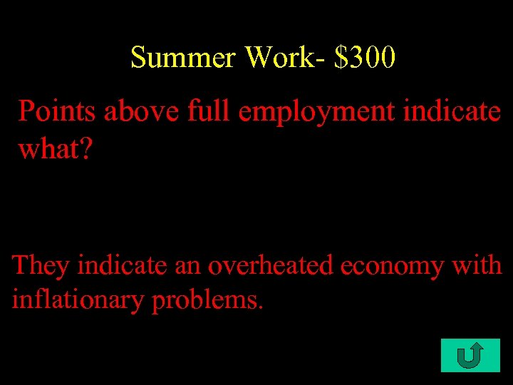 Summer Work- $300 Points above full employment indicate what? They indicate an overheated economy