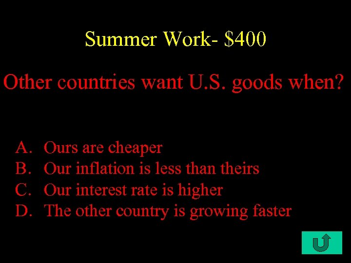 Summer Work- $400 Other countries want U. S. goods when? A. B. C. D.