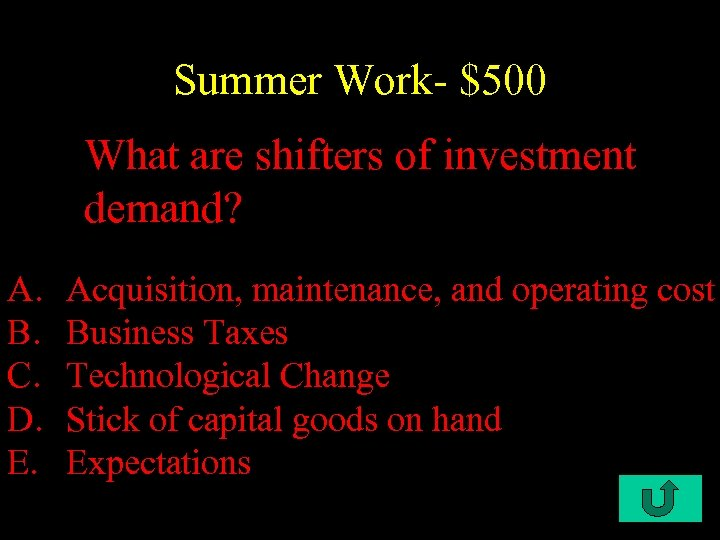 Summer Work- $500 What are shifters of investment demand? A. B. C. D. E.