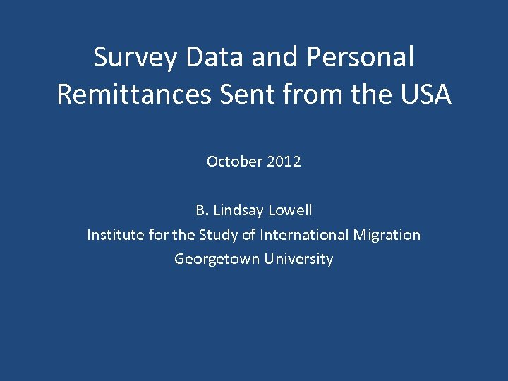 Survey Data and Personal Remittances Sent from the USA October 2012 B. Lindsay Lowell