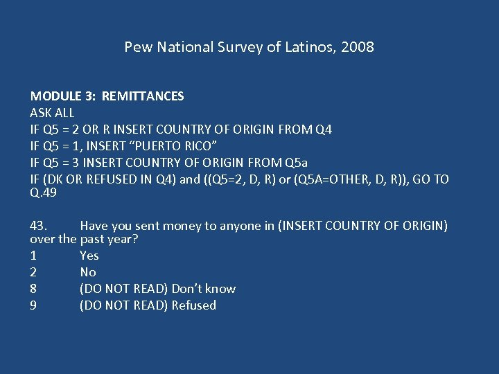 Pew National Survey of Latinos, 2008 MODULE 3: REMITTANCES ASK ALL IF Q 5