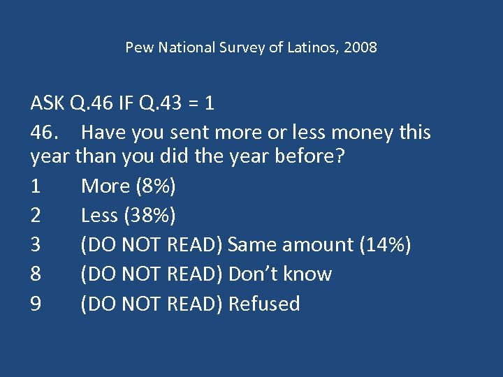 Pew National Survey of Latinos, 2008 ASK Q. 46 IF Q. 43 = 1
