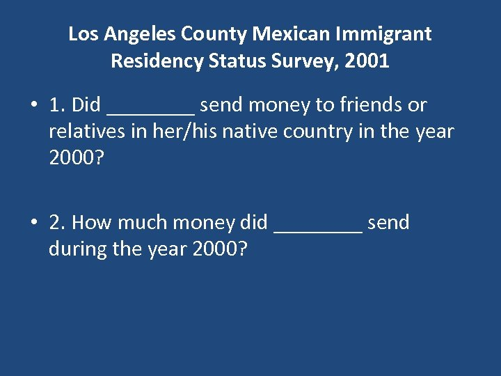 Los Angeles County Mexican Immigrant Residency Status Survey, 2001 • 1. Did ____ send