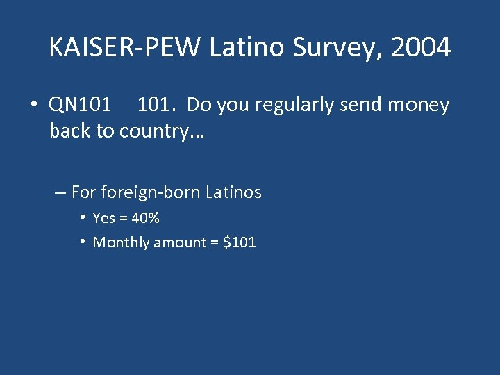 KAISER-PEW Latino Survey, 2004 • QN 101. Do you regularly send money back to