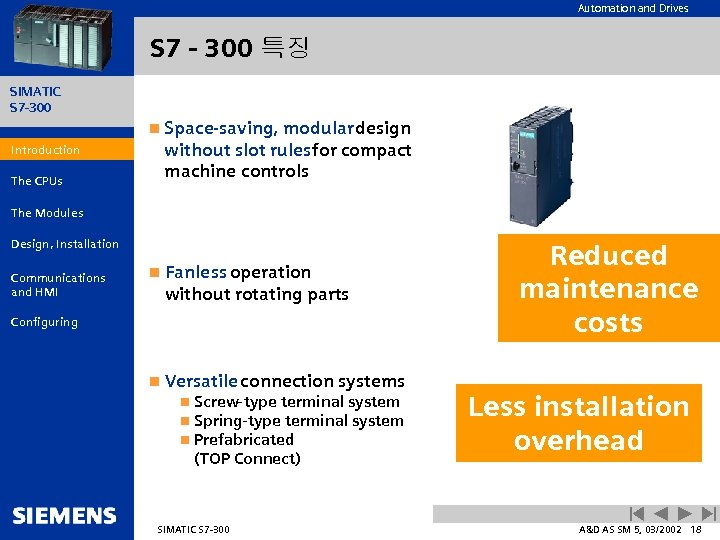 Automation and Drives S 7 - 300 특징 SIMATIC S 7 -300 n Space-saving,