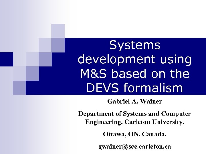 Systems development using M&S based on the DEVS formalism Gabriel A. Wainer Department of