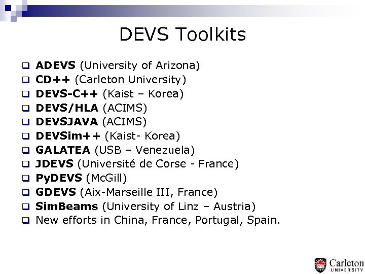 DEVS Toolkits q ADEVS (University of Arizona) q CD++ (Carleton University) q DEVS-C++ (Kaist