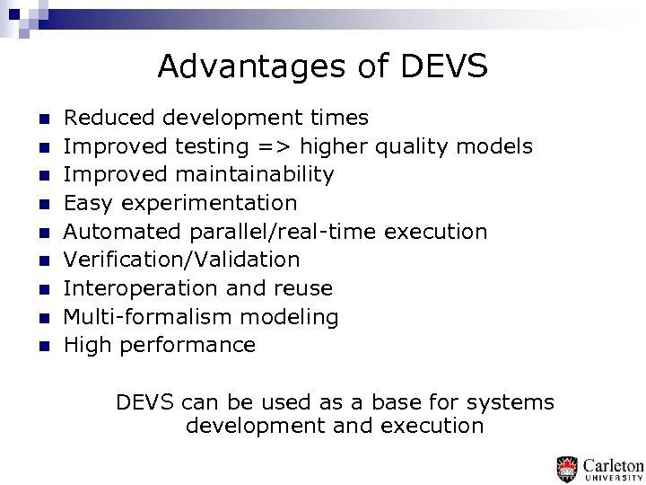 Advantages of DEVS n n n n n Reduced development times Improved testing =>