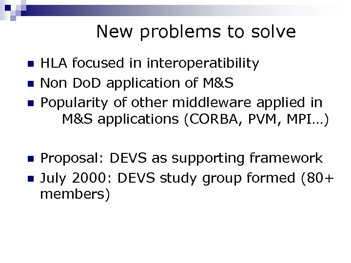 New problems to solve n n n HLA focused in interoperatibility Non Do. D