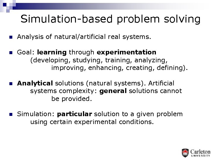 Simulation-based problem solving n Analysis of natural/artificial real systems. n Goal: learning through experimentation