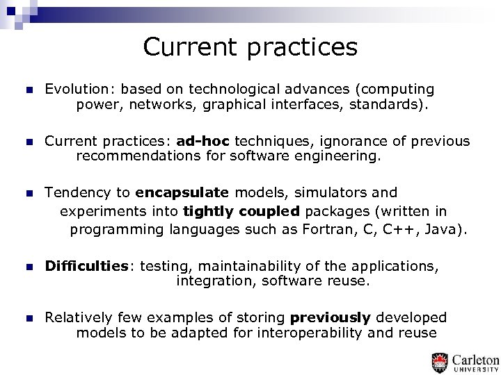 Current practices n Evolution: based on technological advances (computing power, networks, graphical interfaces, standards).