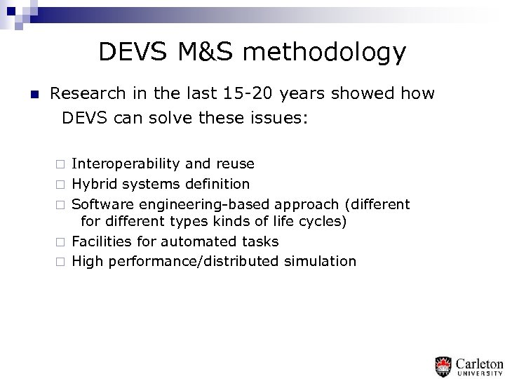 DEVS M&S methodology n Research in the last 15 -20 years showed how DEVS